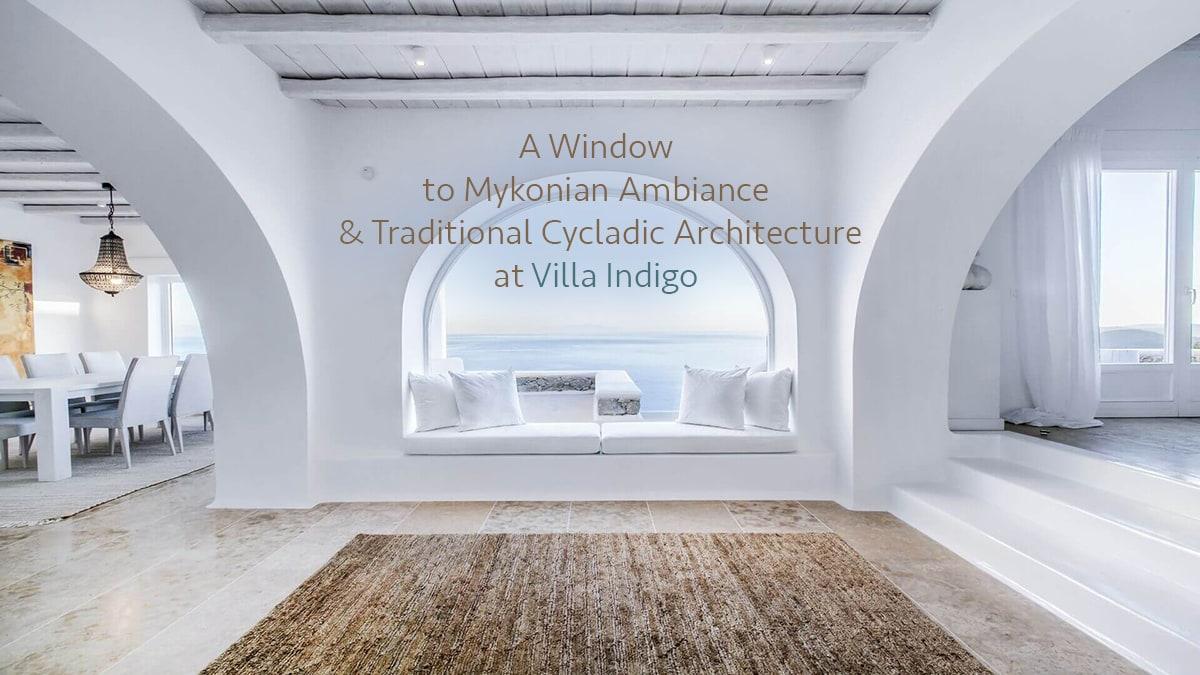 A Window to Mykonian Ambiance & Traditional Cycladic Architecture at Villa Indigo